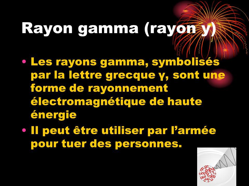 Rayon gamma (rayon y) Les rayons gamma, symbolisés par la lettre grecque γ, sont une forme de rayonnement électromagnétique de haute énergie Il peut être utiliser par larmée pour tuer des personnes.