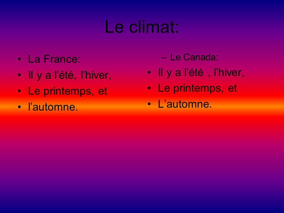 Le climat: La France: Il y a lété, lhiver, Le printemps, et lautomne. –L–Le Canada: Il y a lété, lhiver, Le printemps, et Lautomne.