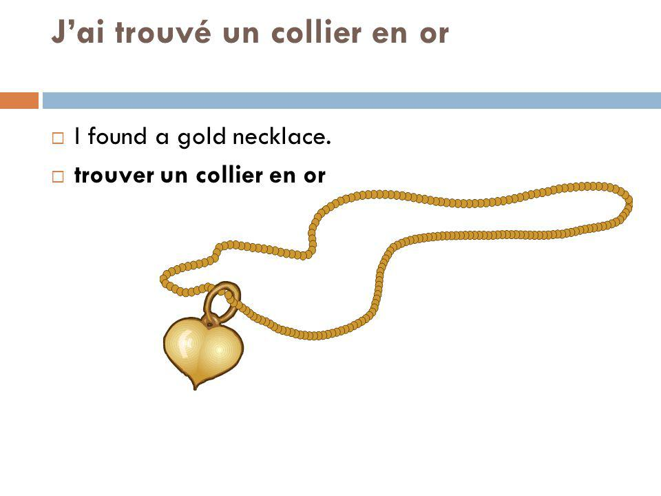 Jai trouvé un collier en or I found a gold necklace. trouver un collier en or