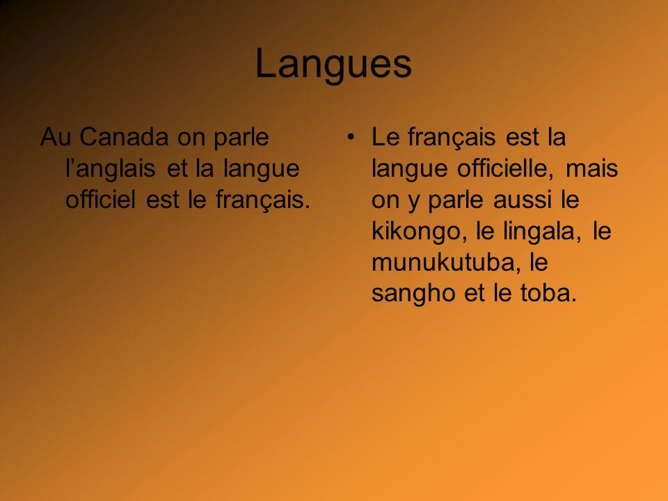 Langues Au Canada on parle langlais et la langue officiel est le français. Le français est la langue officielle, mais on y parle aussi le kikongo, le