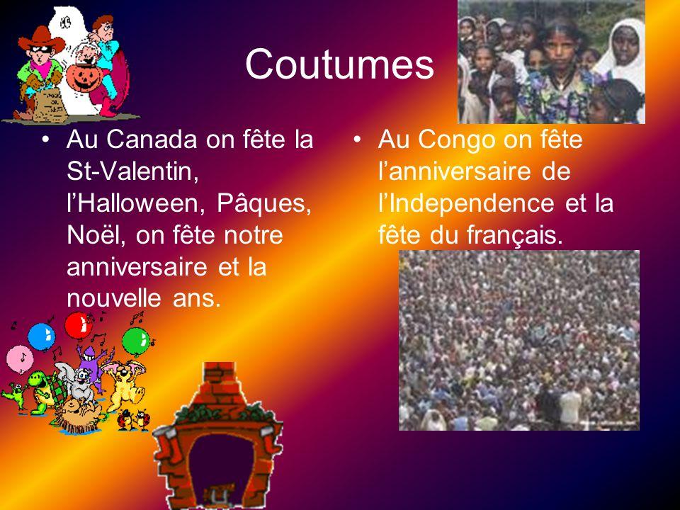 Coutumes Au Canada on fête la St-Valentin, lHalloween, Pâques, Noël, on fête notre anniversaire et la nouvelle ans. Au Congo on fête lanniversaire de