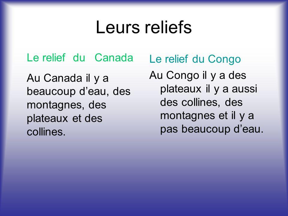 Leurs reliefs Le relief du Congo Au Congo il y a des plateaux il y a aussi des collines, des montagnes et il y a pas beaucoup deau. Le relief du Canad