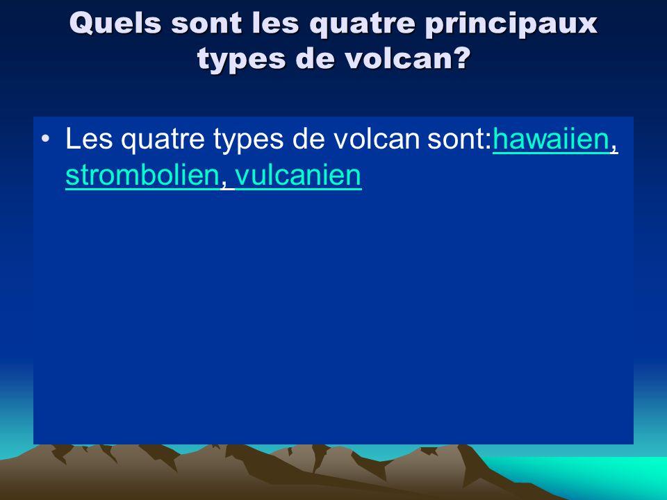 Quels sont les quatre principaux types de volcan? Les quatre types de volcan sont:hawaiien, strombolien, vulcanienhawaiien strombolienvulcanien