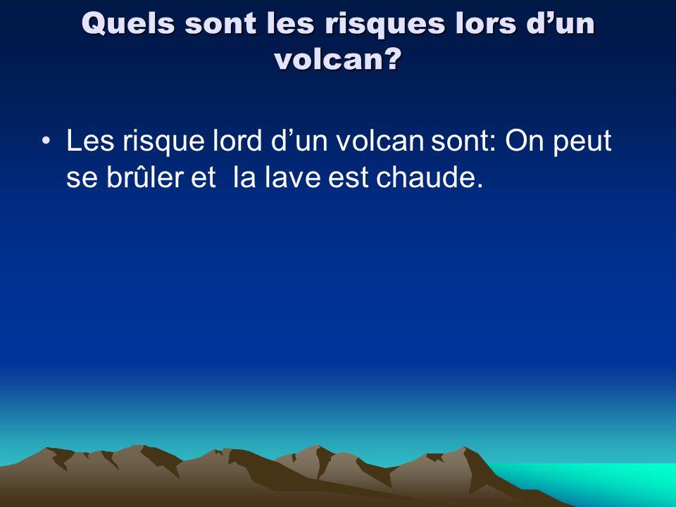 Quels sont les risques lors dun volcan? Les risque lord dun volcan sont: On peut se brûler et la lave est chaude.