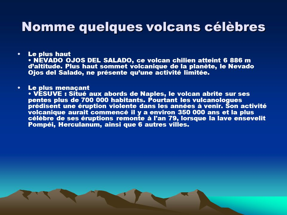 Nomme quelques volcans célèbres Le plus haut NEVADO OJOS DEL SALADO, ce volcan chilien atteint 6 886 m daltitude. Plus haut sommet volcanique de la pl