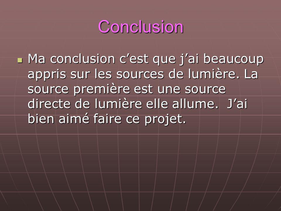 Conclusion Ma conclusion cest que jai beaucoup appris sur les sources de lumière.