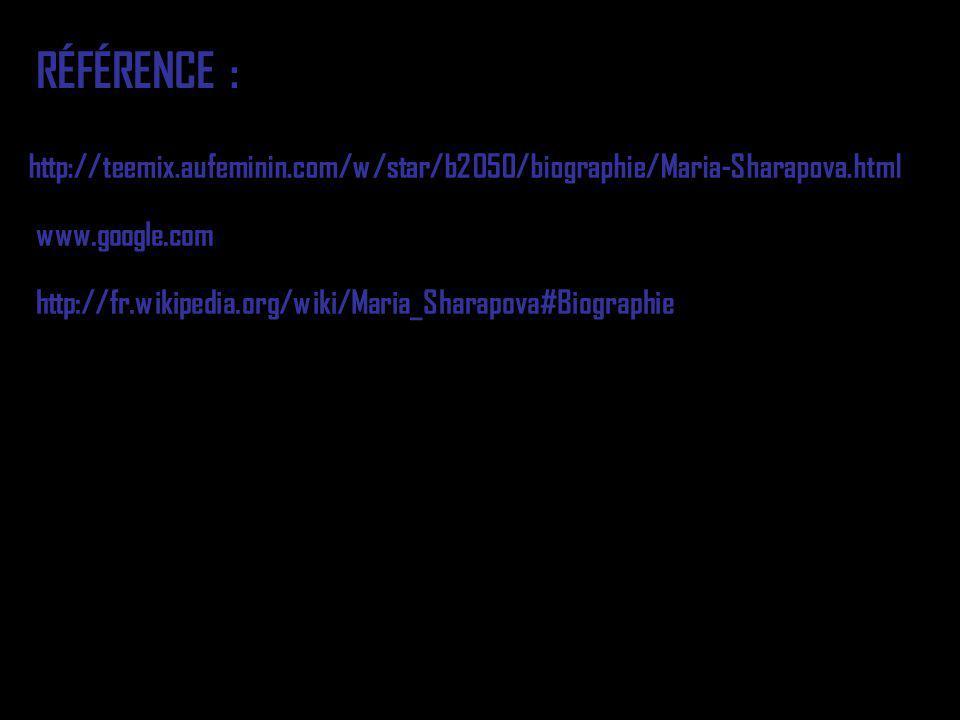 RÉFÉRENCE : http://teemix.aufeminin.com/w/star/b2050/biographie/Maria-Sharapova.html www.google.com http://fr.wikipedia.org/wiki/Maria_Sharapova#Biogr