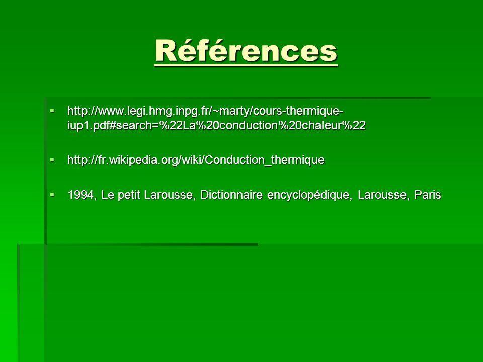 Références http://www.legi.hmg.inpg.fr/~marty/cours-thermique- iup1.pdf#search=%22La%20conduction%20chaleur%22 http://www.legi.hmg.inpg.fr/~marty/cour