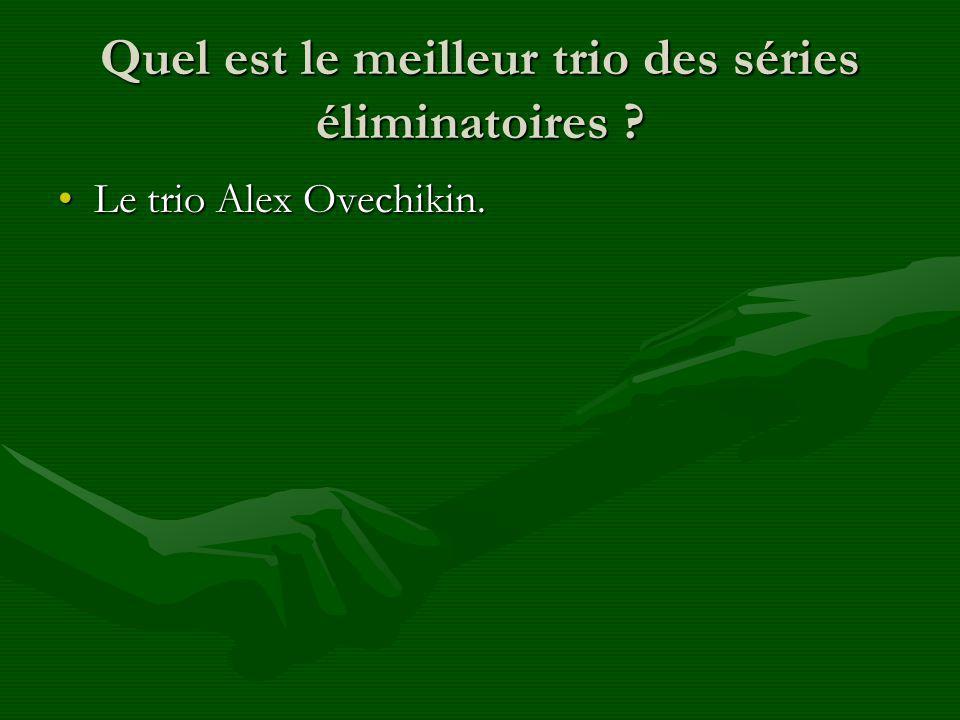 Quel est le meilleur trio des séries éliminatoires Le trio Alex Ovechikin.Le trio Alex Ovechikin.