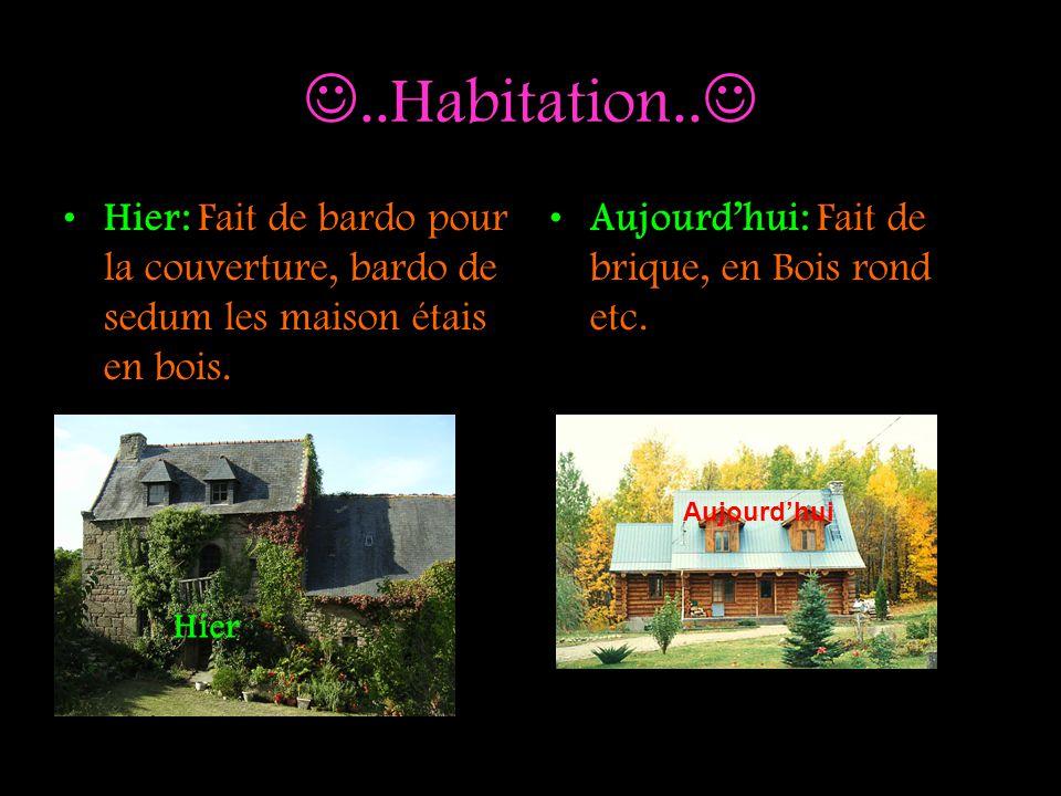 ..Habitation.. Hier: Fait de bardo pour la couverture, bardo de sedum les maison étais en bois. Aujourdhui: Fait de brique, en Bois rond etc. Hier Auj