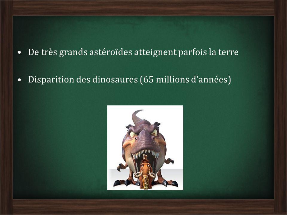 De très grands astéroïdes atteignent parfois la terre Disparition des dinosaures (65 millions dannées)