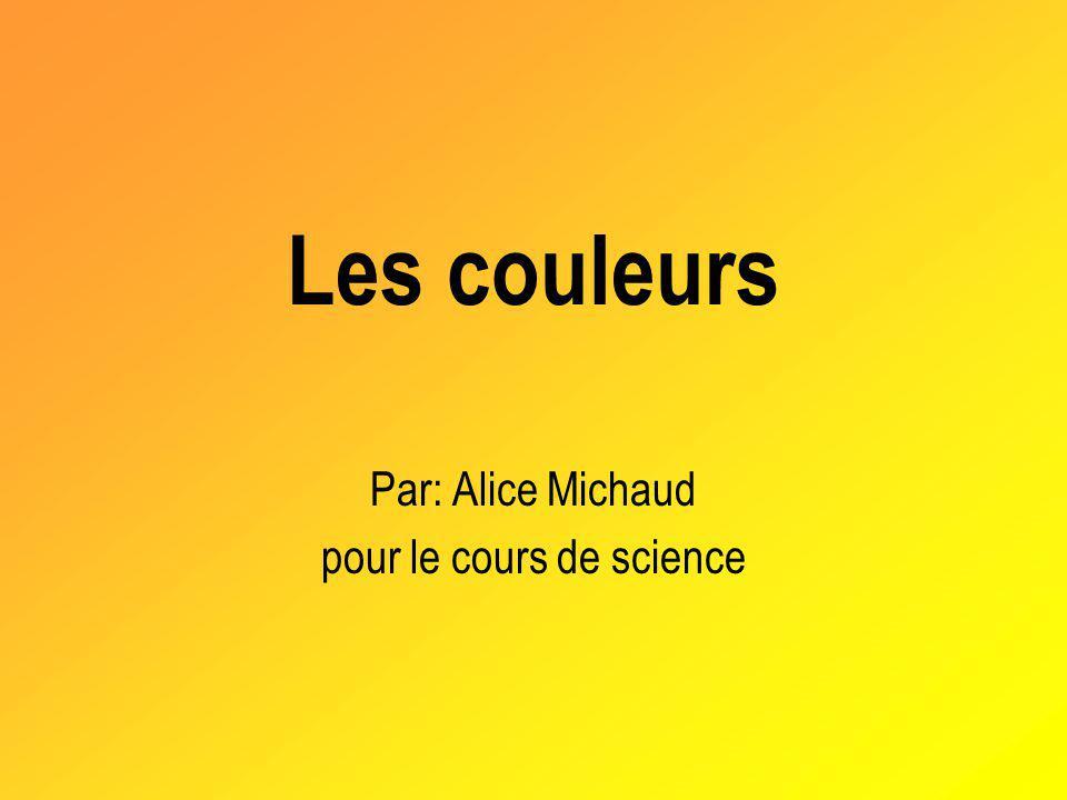 Les couleurs Par: Alice Michaud pour le cours de science