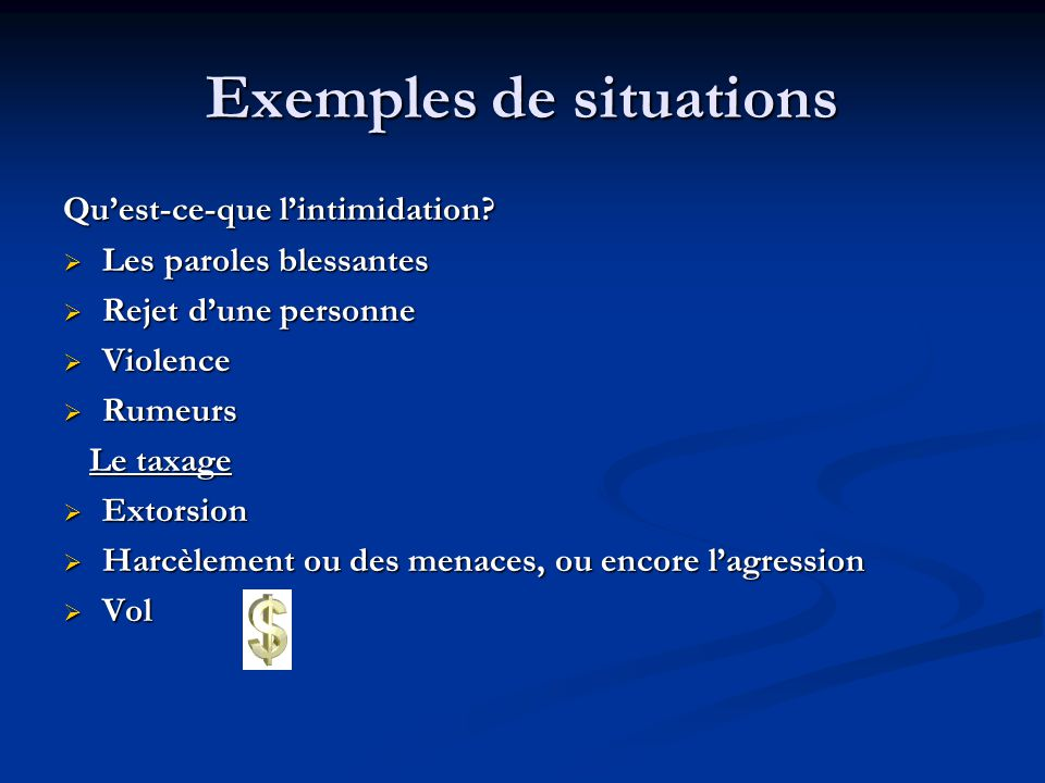 Exemples de situations Quest-ce-que lintimidation? Les paroles blessantes Les paroles blessantes Rejet dune personne Rejet dune personne Violence Viol