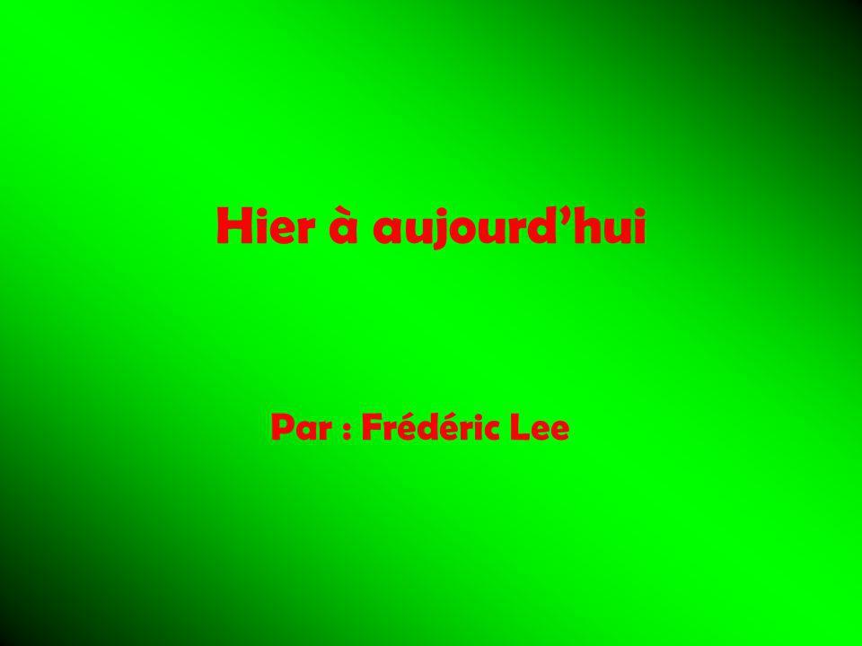 Hier à aujourdhui Par : Frédéric Lee
