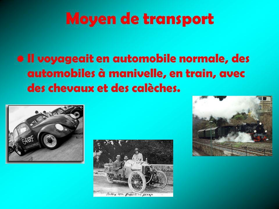 Moyen de transport Il voyageait en automobile normale, des automobiles à manivelle, en train, avec des chevaux et des calèches.