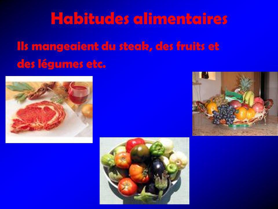 Habitudes alimentaires Ils mangeaient du steak, des fruits et des légumes etc.