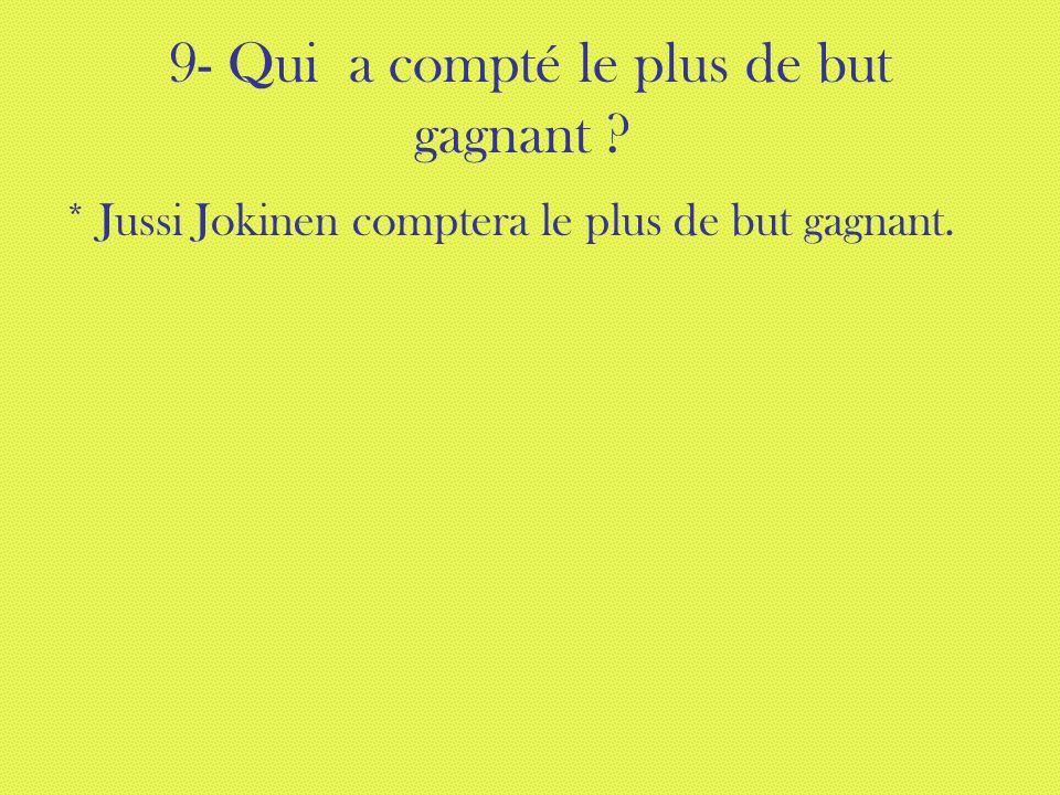 9- Qui a compté le plus de but gagnant ? * Jussi Jokinen comptera le plus de but gagnant.