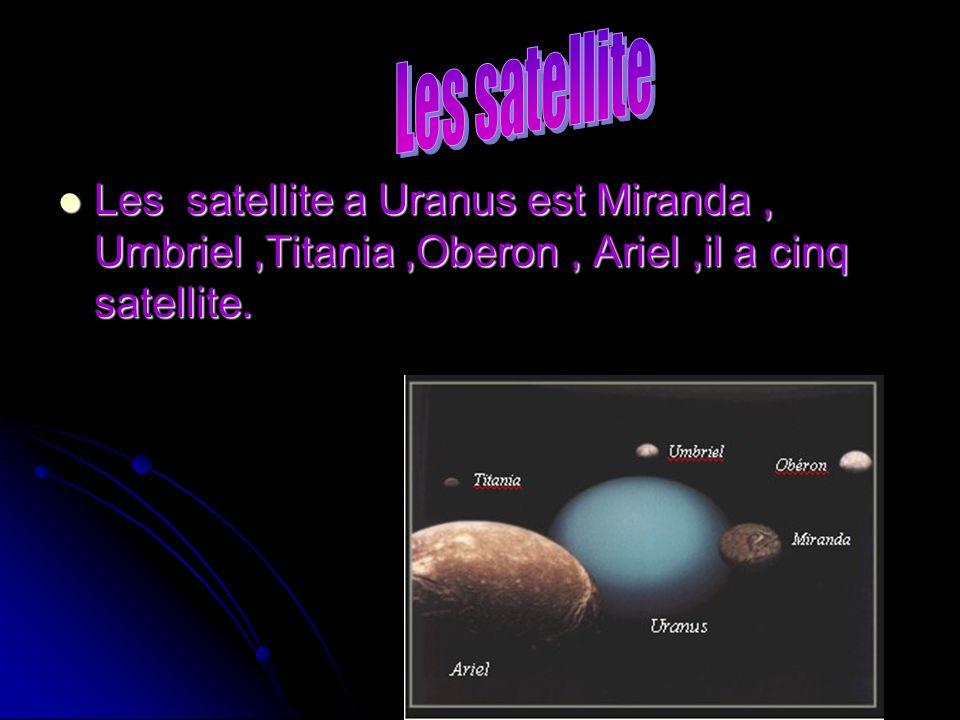Les satellite a Uranus est Miranda, Umbriel,Titania,Oberon, Ariel,il a cinq satellite. Les satellite a Uranus est Miranda, Umbriel,Titania,Oberon, Ari