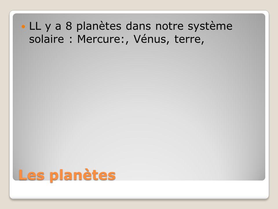 Les planètes LL y a 8 planètes dans notre système solaire : Mercure:, Vénus, terre,