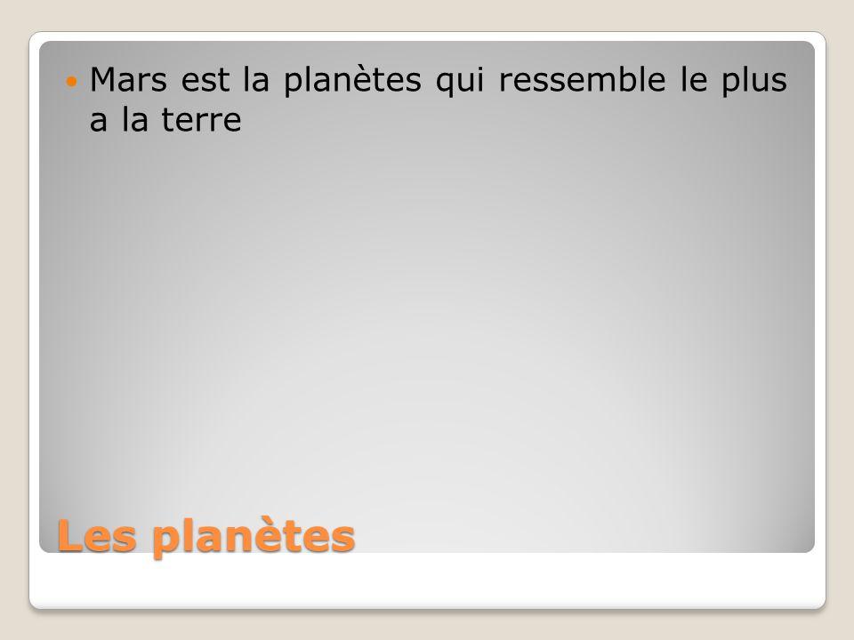 Les planètes Mars est la planètes qui ressemble le plus a la terre