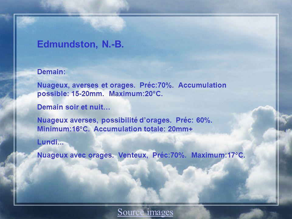 Edmundston, N.-B. Demain: Nuageux, averses et orages.