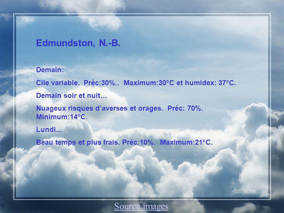Edmundston, N.-B. Demain: Cile variable. Préc:30%..