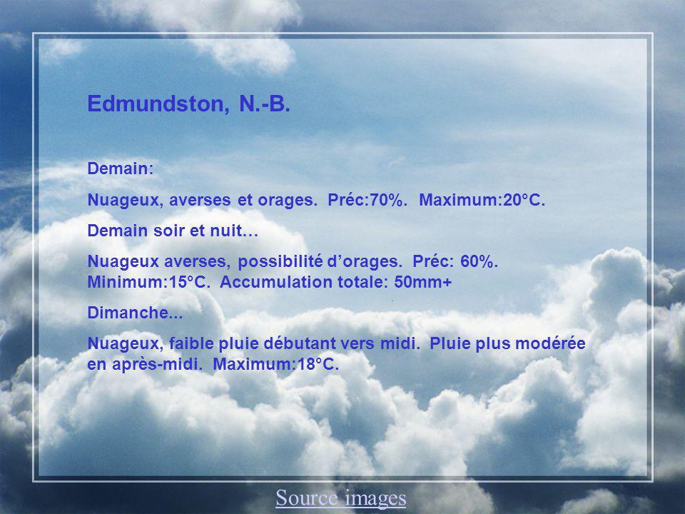 Edmundston, N.-B. Demain: Nuageux, averses et orages. Préc:70%. Maximum:20°C. Demain soir et nuit… Nuageux averses, possibilité dorages. Préc: 60%. Mi