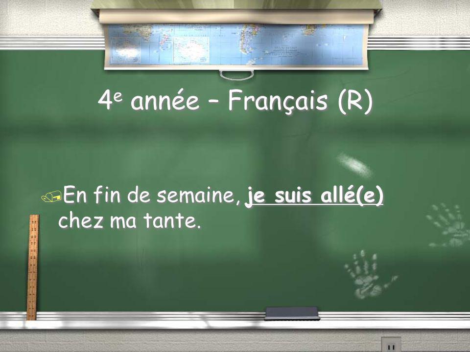 4 e année – Français / Trouvez lerreur, sil y a lieu, dans la phrase suivante: / En fin de semaine, jai été chez ma tante.
