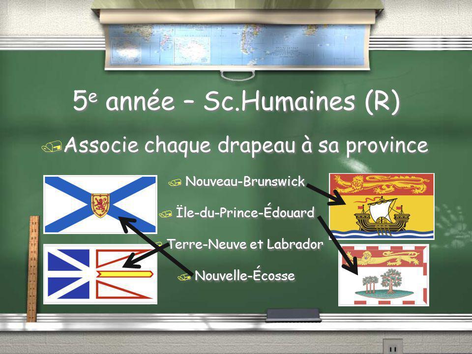 5e année – Sc.Humaines / Associe chaque drapeau à sa province / Nouveau-Brunswick / Ïle-du-Prince-Édouard / Terre-Neuve et Labrador / Nouvelle-Écosse / Associe chaque drapeau à sa province / Nouveau-Brunswick / Ïle-du-Prince-Édouard / Terre-Neuve et Labrador / Nouvelle-Écosse