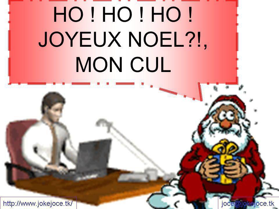 HO ! HO ! HO ! JOYEUX NOEL?!, MON CUL