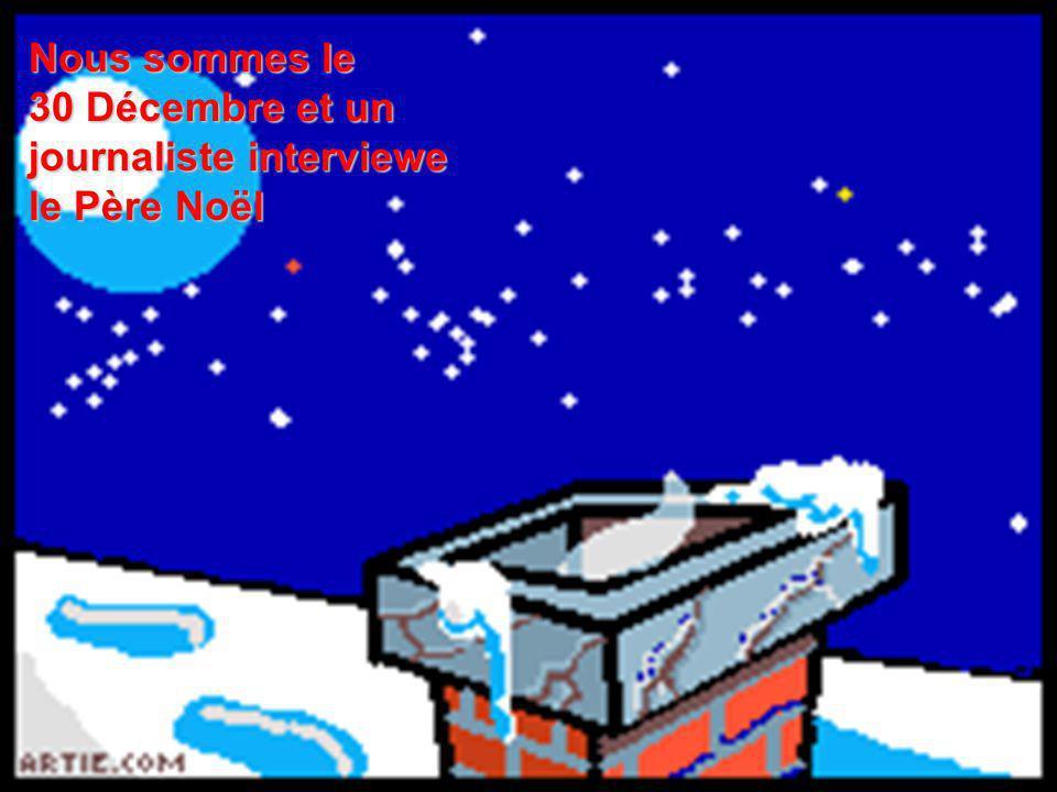 Nous sommes le 30 Décembre et un journaliste interviewe le Père Noël