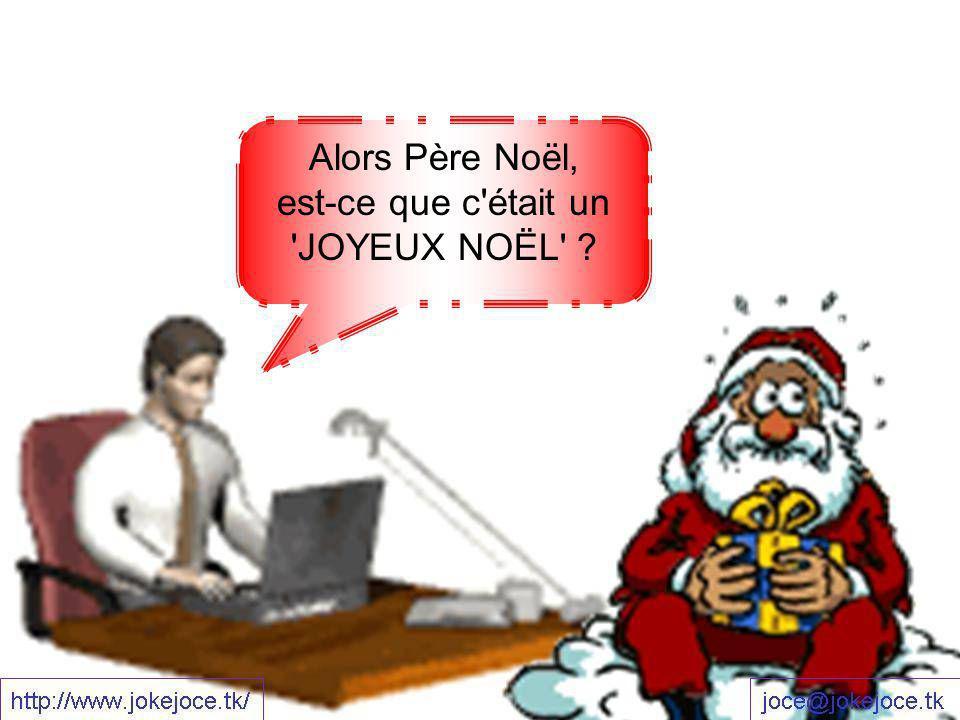 Alors Père Noël, est-ce que c'était un 'JOYEUX NOËL' ?