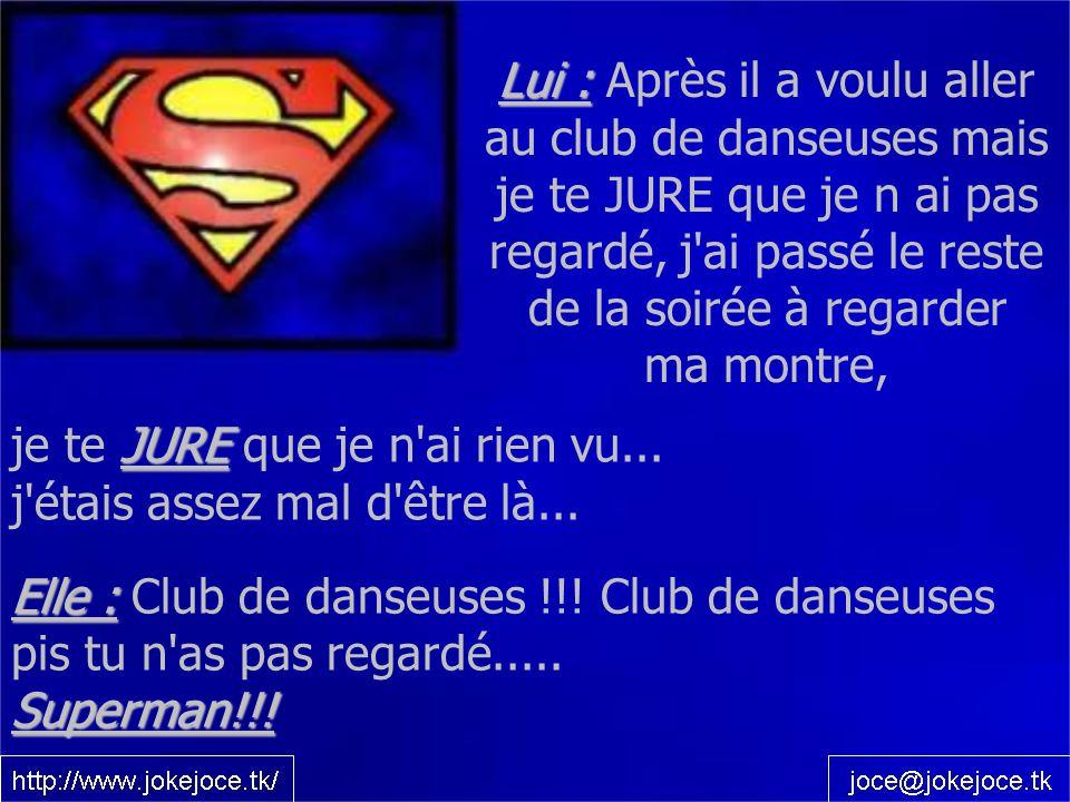 Elle : Elle : Club de danseuses !!! Club de danseuses pis tu n'as pas regardé.....Superman!!! Lui : Lui : Après il a voulu aller au club de danseuses