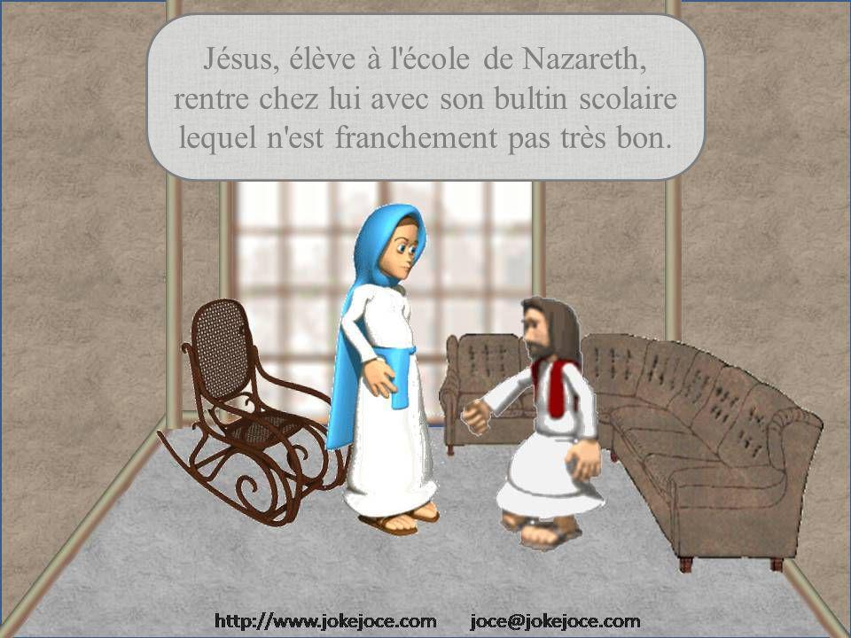 Jésus, élève à l école de Nazareth, rentre chez lui avec son bultin scolaire lequel n est franchement pas très bon.