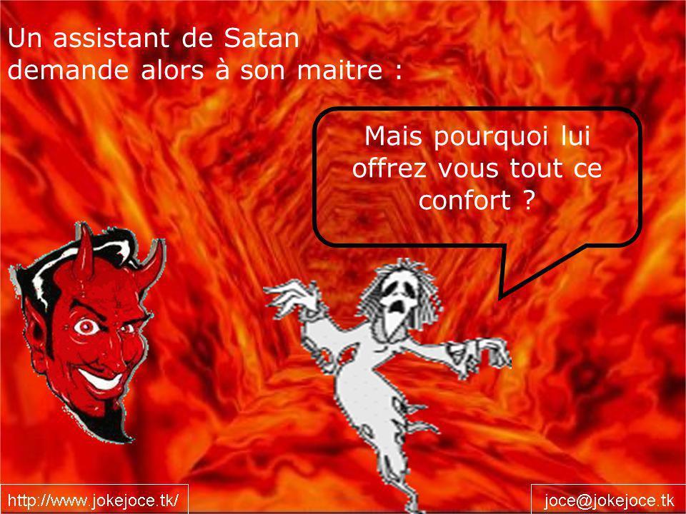 Un assistant de Satan demande alors à son maitre : Mais pourquoi lui offrez vous tout ce confort
