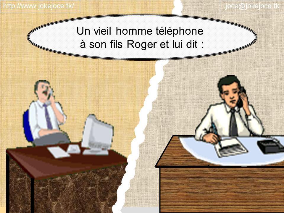 Un vieil homme téléphone à son fils Roger et lui dit :