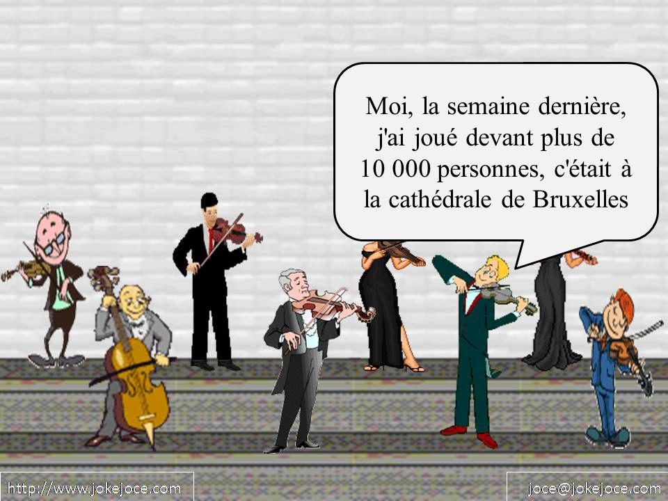 Moi, la semaine dernière, j'ai joué devant plus de 10 000 personnes, c'était à la cathédrale de Bruxelles
