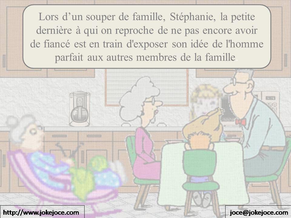 Lors dun souper de famille, Stéphanie, la petite dernière à qui on reproche de ne pas encore avoir de fiancé est en train d'exposer son idée de l'homm