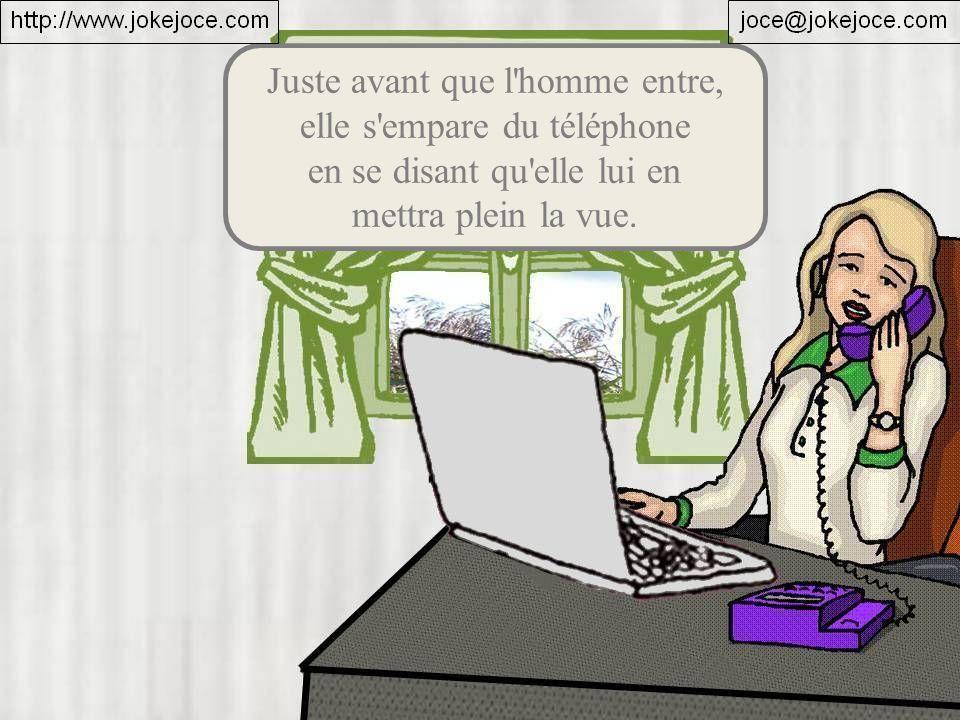Juste avant que l'homme entre, elle s'empare du téléphone en se disant qu'elle lui en mettra plein la vue.