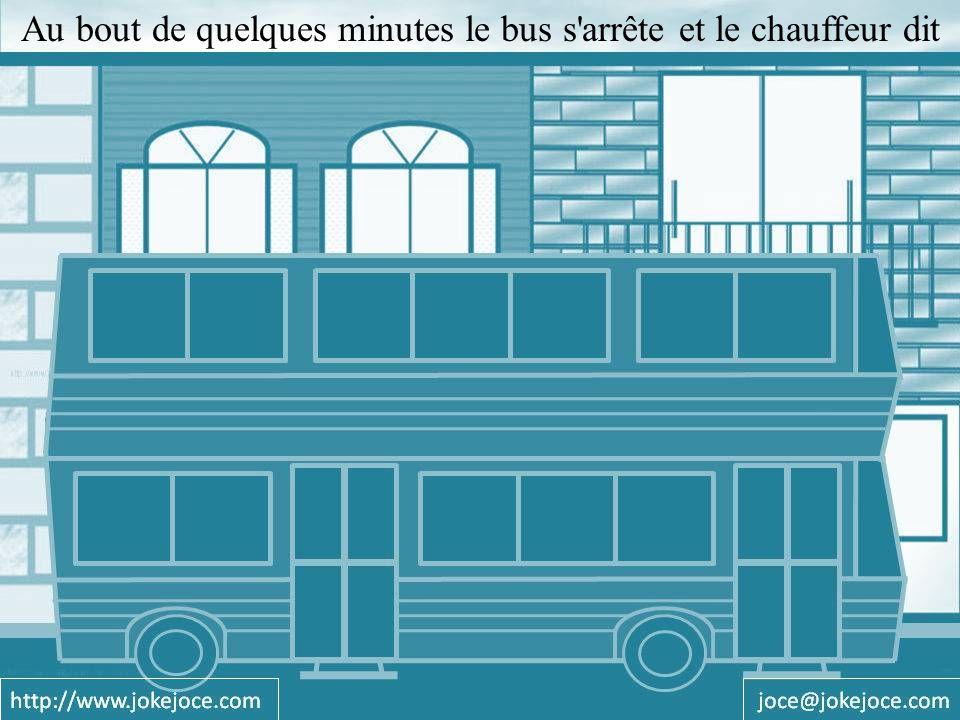 Au bout de quelques minutes le bus s arrête et le chauffeur dit