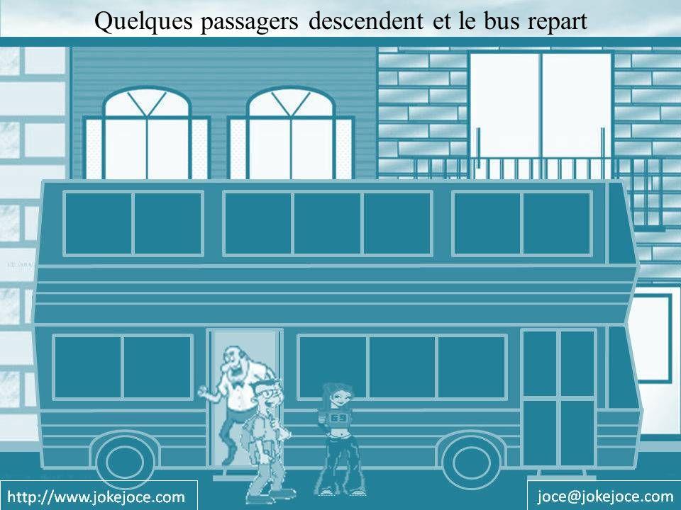 Encore quelques minutes et le bus s arrête, le chauffeur dit