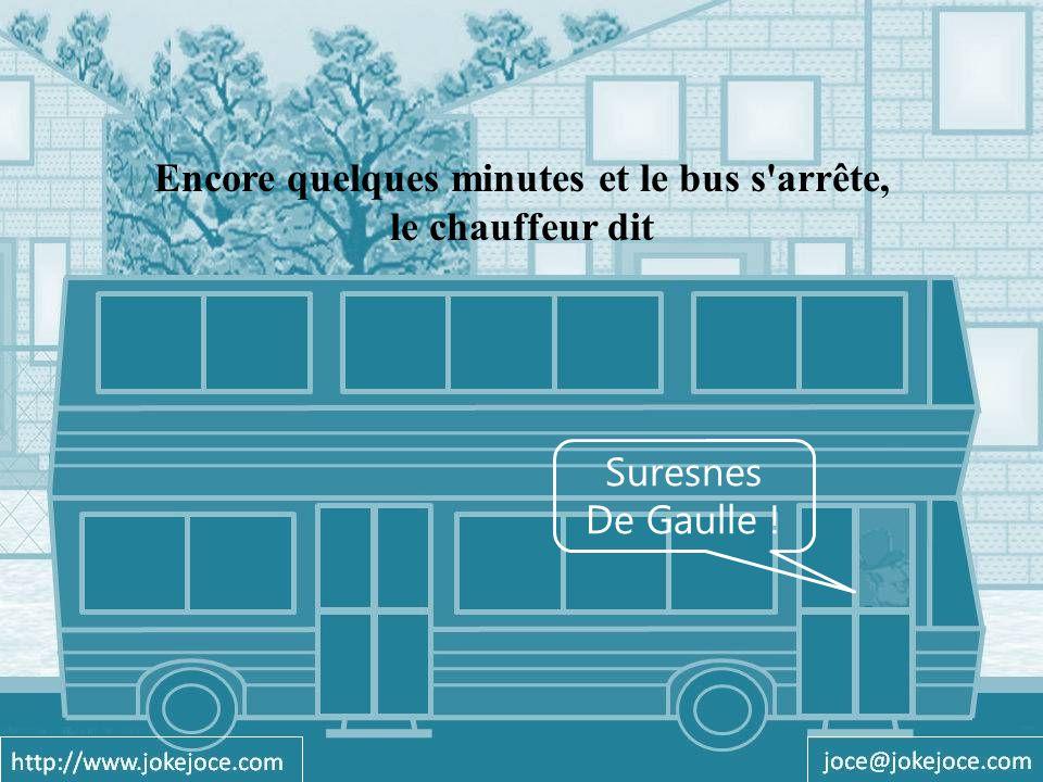 Suresnes De Gaulle ! Encore quelques minutes et le bus s arrête, le chauffeur dit