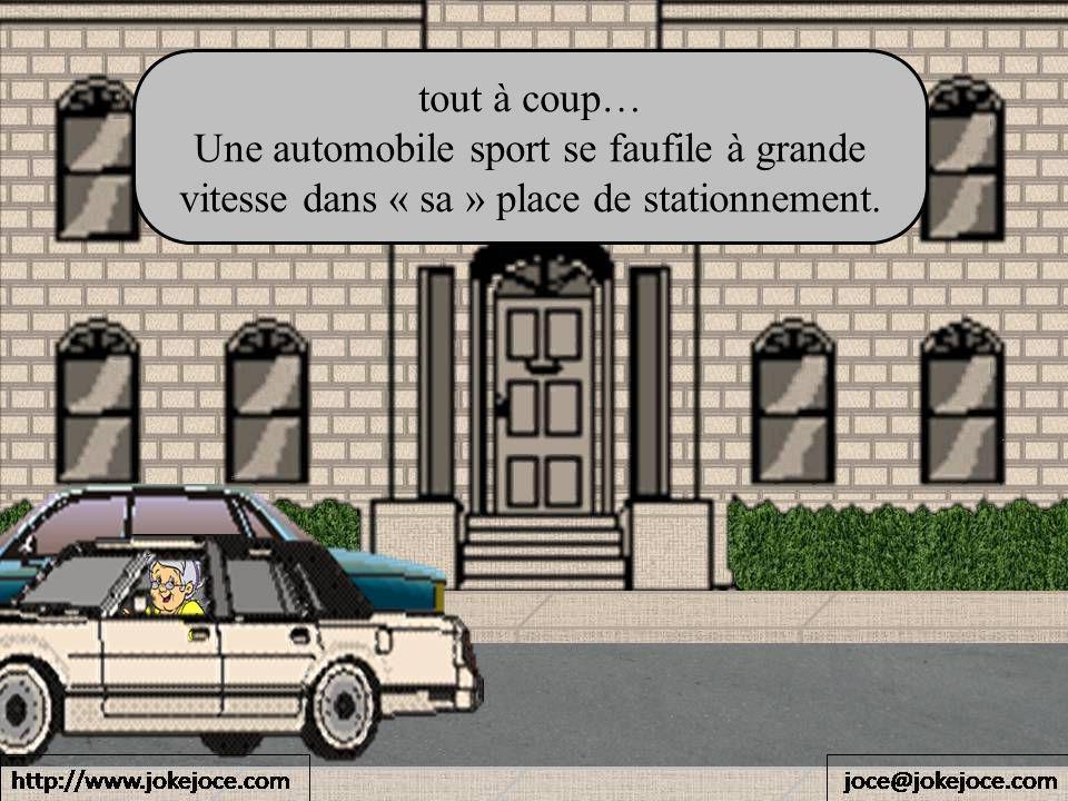 tout à coup… Une automobile sport se faufile à grande vitesse dans « sa » place de stationnement.