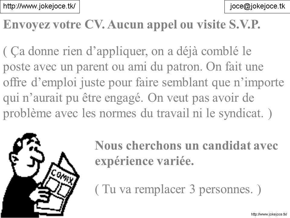 Envoyez votre CV. Aucun appel ou visite S.V.P.