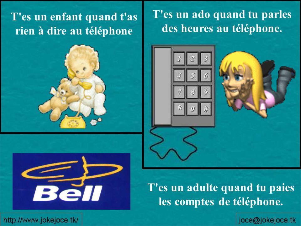 T es un enfant quand t as rien à dire au téléphone T es un ado quand tu parles des heures au téléphone.