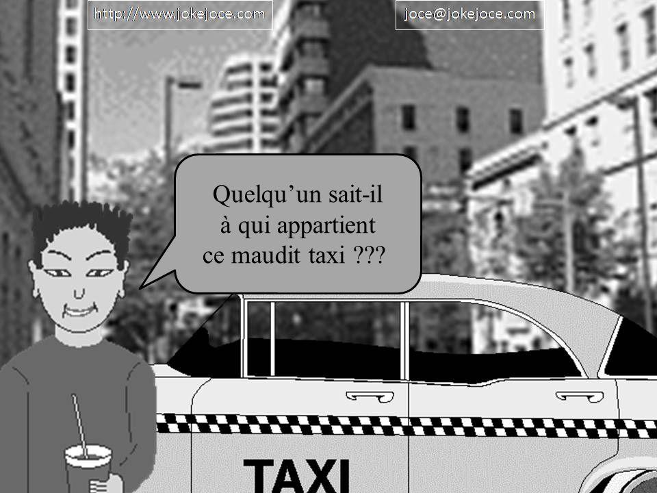 Quelquun sait-il à qui appartient ce maudit taxi ???