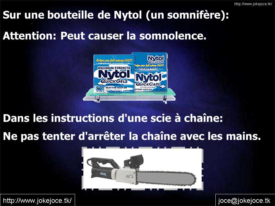 Sur une bouteille de Nytol (un somnifère): Attention: Peut causer la somnolence.