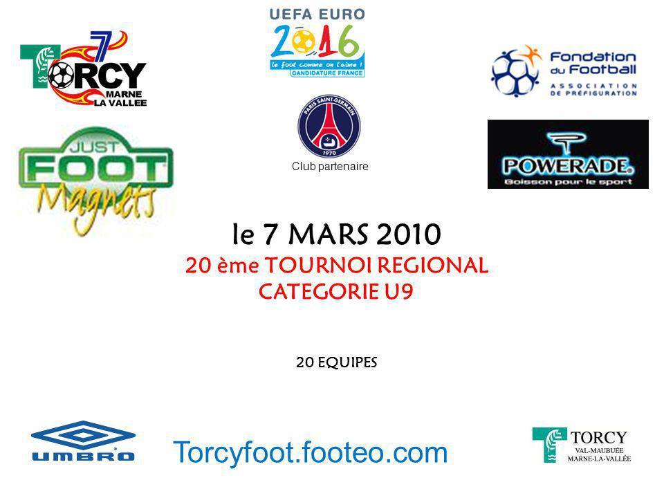 le 7 MARS 2010 20 ème TOURNOI REGIONAL CATEGORIE U9 20 EQUIPES Torcyfoot.footeo.com Club partenaire