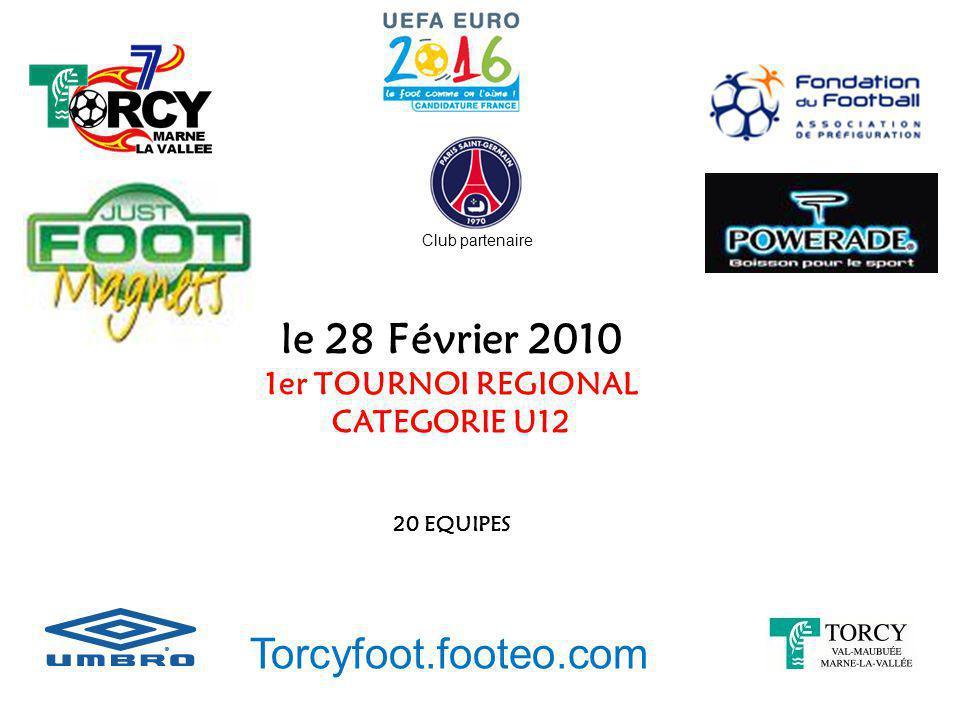 le 28 Février 2010 1er TOURNOI REGIONAL CATEGORIE U12 20 EQUIPES Torcyfoot.footeo.com Club partenaire