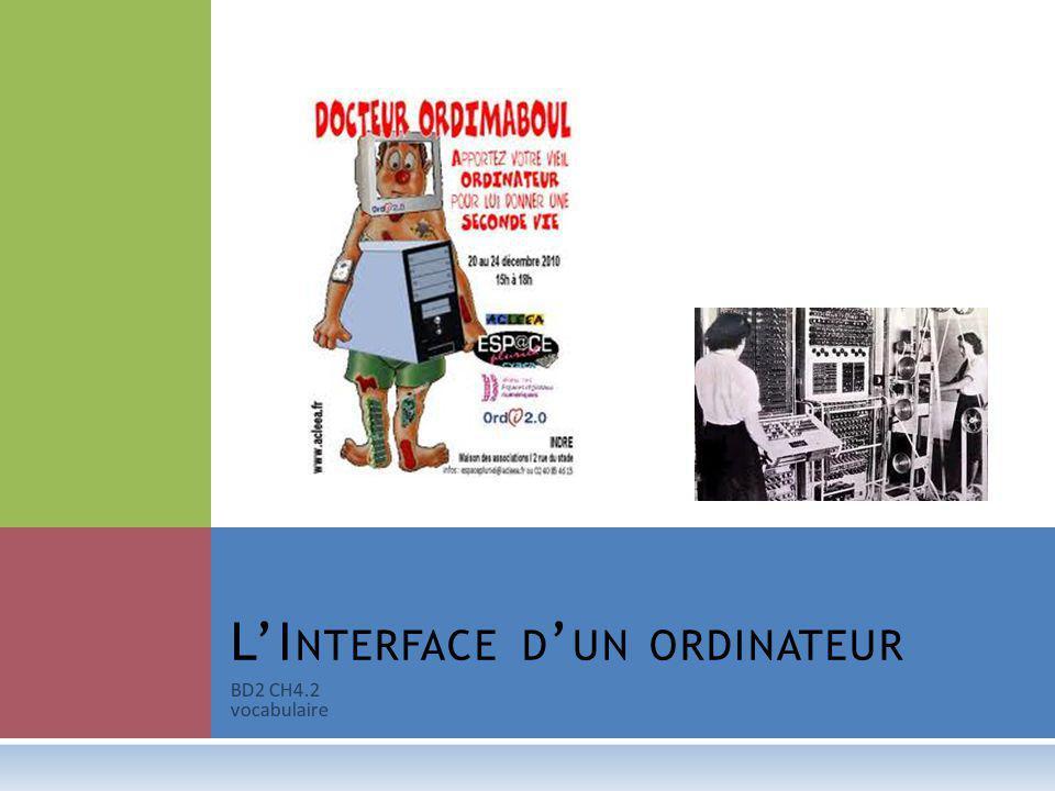BD2 CH4.2 vocabulaire LI NTERFACE D UN ORDINATEUR